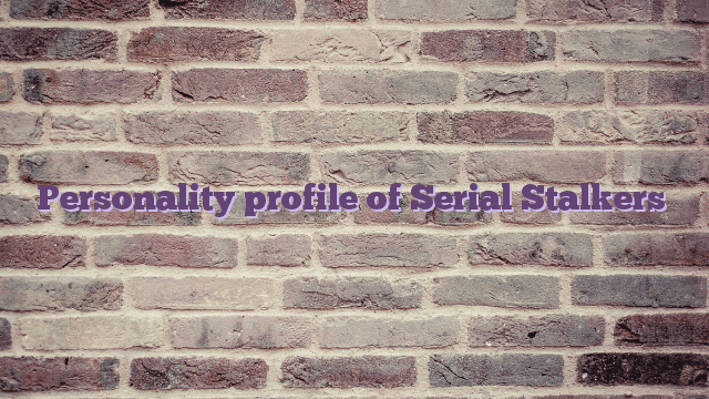 Personality profile of Serial Stalkers