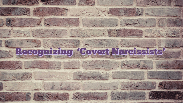 How to spot a Covert Narcissist or Narcopath