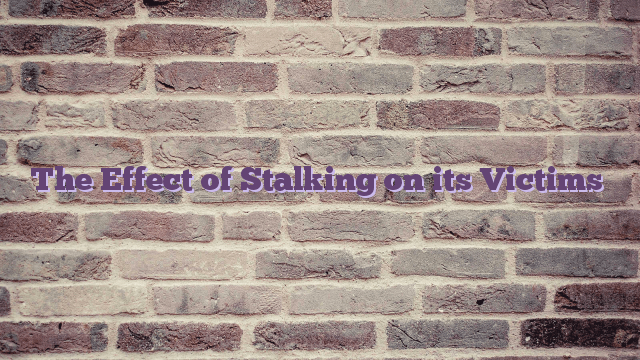 The Effect of Stalking on its Victims