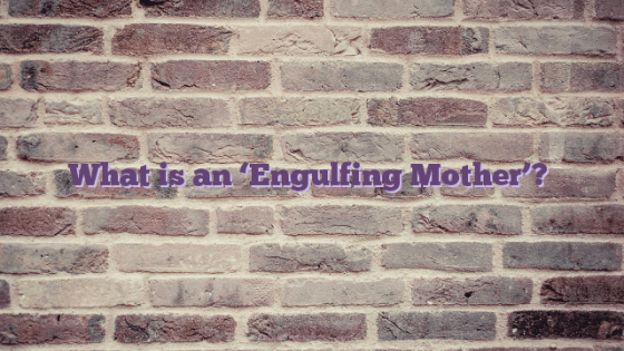 What is an 'Engulfing Mother'?